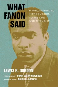 Cover of What Fanon Said: A Philosophical Introduction to His Life and Thought, by Lewis R. Gordon.