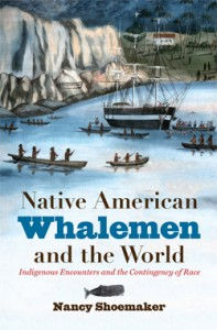 Cover of Native American Whalemen and the World, by Nancy Shoemaker.